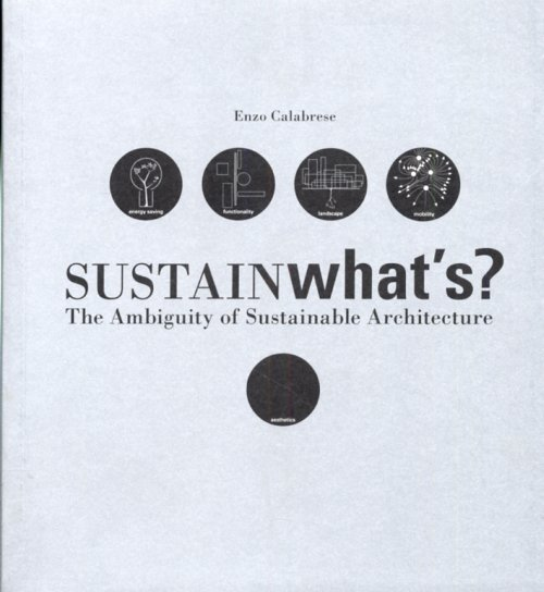 Sustainwhat's? The Ambiguity of Sustainable Architecture. [English Ed.].