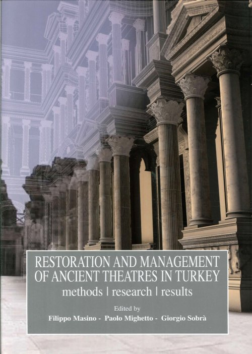 Restoration and Management of Ancient Theaters in Turkey. Methods, Research, Results.