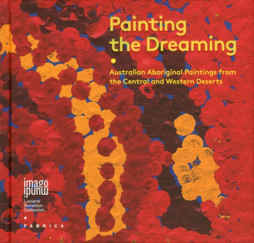 Painting the Dreaming. Australian Aboriginal Paintings from the Central and Western Deserts.
