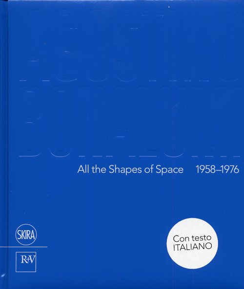Agostino Bonalumi. All the shapes of space 1958-1976.