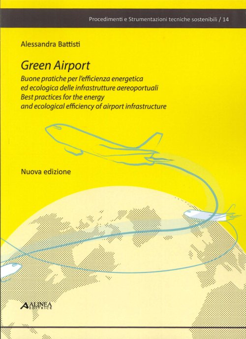 Green Airport. Buone pratiche per l'efficienza energetica ed ecologica delle infrastrutture aeroportuali. Best practices for the energy and ecological efficiency of airport infrastructure.
