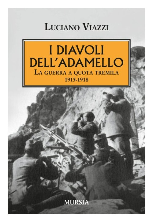 I diavoli dell'Adamello. La guerra a quota tremila 1915-1918.