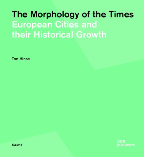 The Morphology of the Times. European Cities and their Historical Growth.