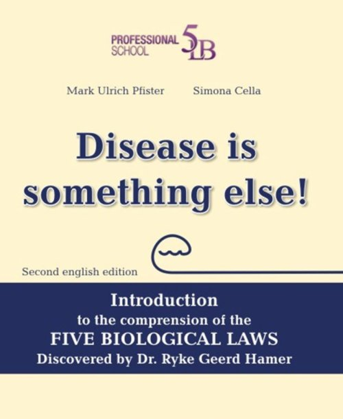 Disease is something else! Introduction to the comprehension of the Five Biological Laws discovered by Dr. Ryke Geerd Hamer. Ediz. multilingue.