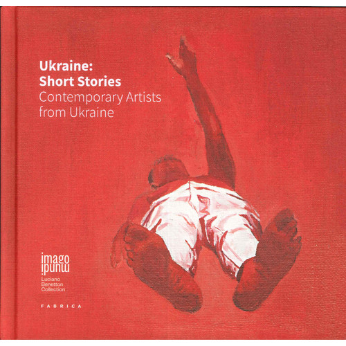 Ukraine. Short Stories. Contemporary Artists From Ukraine.