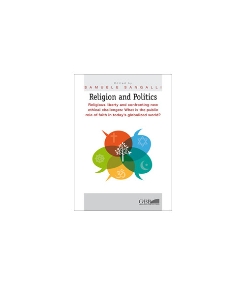 Religion and Politics. Religious liberty and confronting new ethical challenges: What is the public role of faith in today's globalized world?