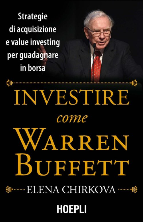 Investire come Warren Buffet. Strategie di value investing e acquisizioni per guadagnare in borsa.