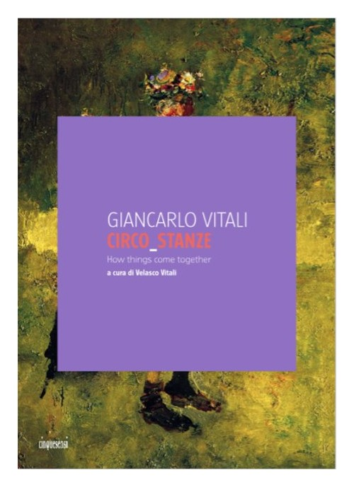 Giancarlo Vitali. Circo_stanze. How Things come together.