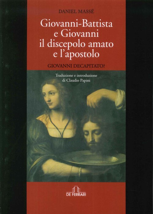 Giovanni Battista e Giovanni il Discepolo Amato e l'Apostolo. Giovanni Decapitato?.