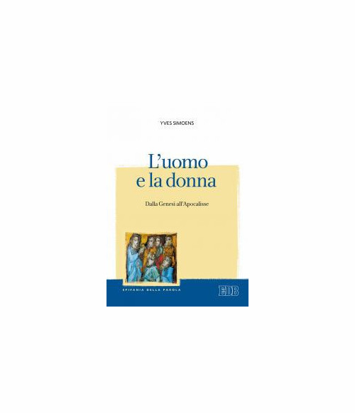 L'uomo e la donna. Dalla Genesi all'Apocalisse.