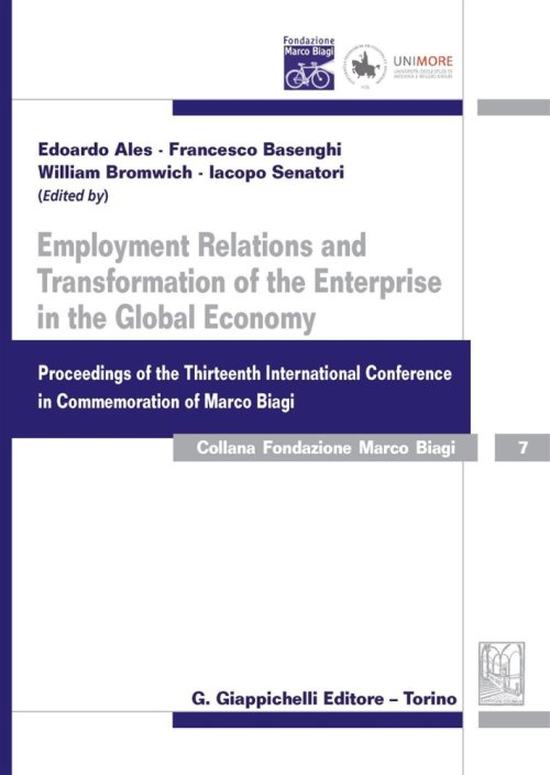 Employment relations and transformation of the enterprise in the global economy proceedings of the thirteenth international conference in Commemoration of Marco Biagi.