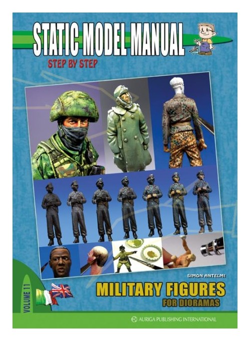 Static Model Manual. Ediz. Italiana e Inglese. Vol. 11: Military Figures For Dioramas.