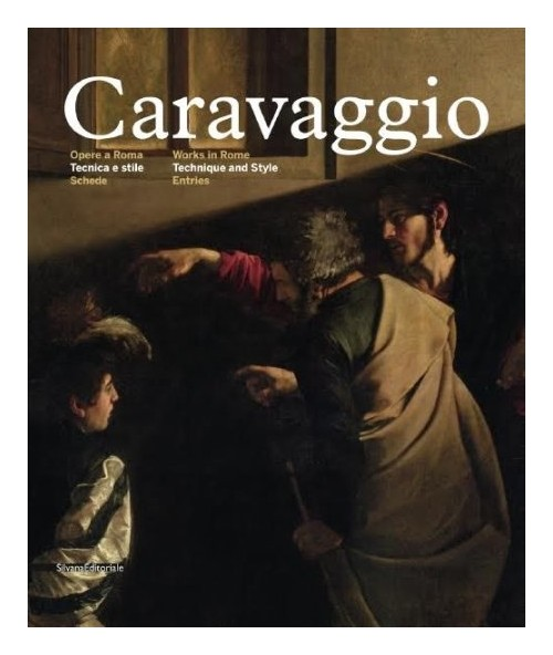 Caravaggio. Opere a Roma. Tecnica e Stile. Schede. Works in Rome. Technique and Style. Entries.
