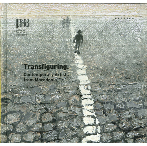 Transfiguring. Contemporary Artists From Macedonia.