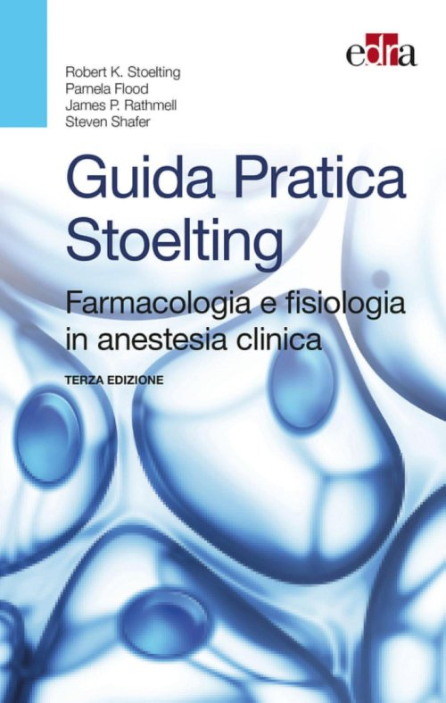 Guida pratica Stoelting. Farmacologia e fisiologia in anestesia clinica.