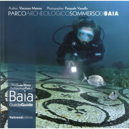Parco Archeologico Sommerso di Baia. Guida ai Fondali dei Campi Flegrei­the Underwater Archaeology Park of Baia. Guide To the Depths of the Phlegraean Fields.