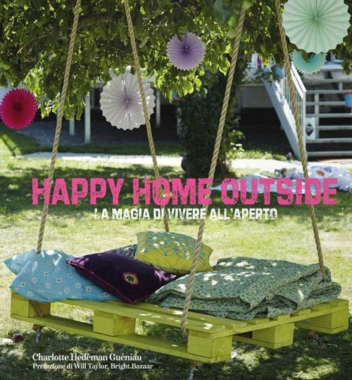 Happy home outside. La magia di vivere all'aperto.