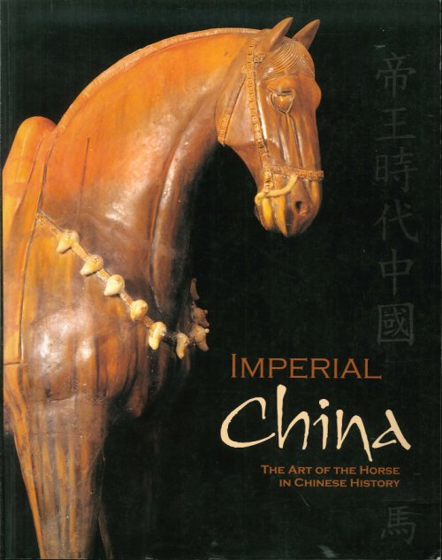 Imperial China. The Art of the Horse in Chinese History.