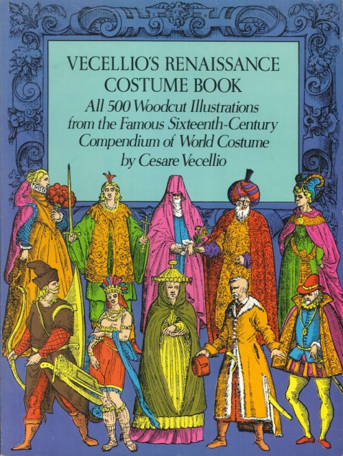 Vecellio's Renaissance Costume Book. All 500 Woodcut Illustrations from the Famous Sixteenth Century Compendium of World Costume.