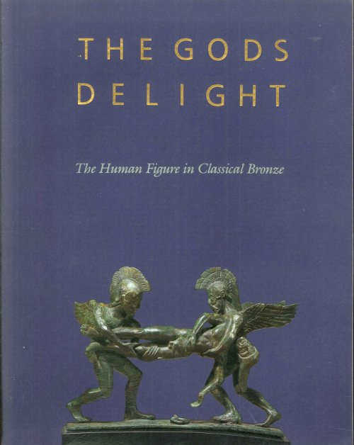The Gods Delight. The Human Figure in Classical Bronze.