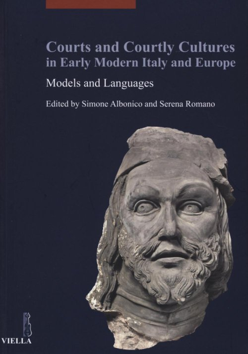 Courts and Courtly Cultures in Early Modern Italy and Europe. Models and Languages. Ediz. Italiana, Francese e Inglese.