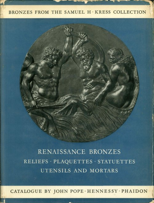 Renaissance Bronzes From the Samuel H. Kress Collection. Reliefs, Plaquettes, Statuettes, Utensils and Mortars.