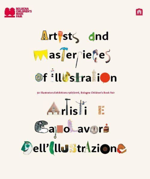 Artisti e capolavori dell'illustrazione. Artists and Masterpieces of Illustration. 50 Illustrators Exhibition 1967-2016.