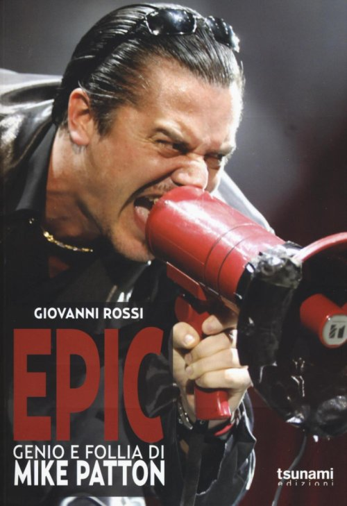 Epic. Genio e follia di Mike Patton.
