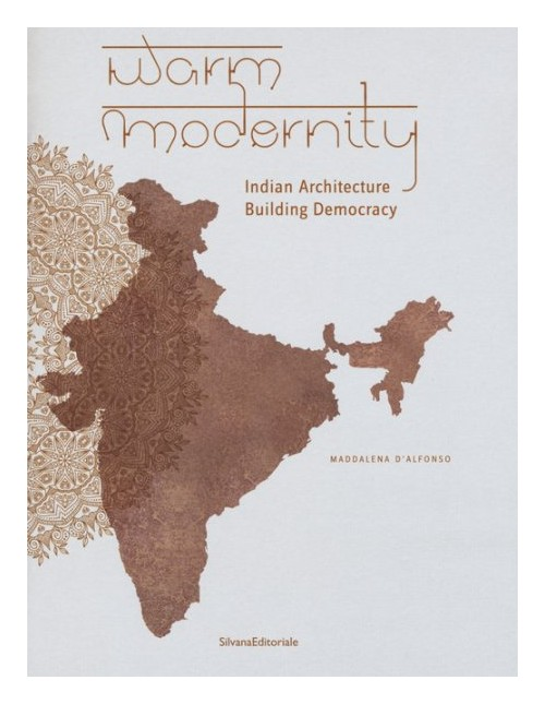Warm Modernity. Indian Architecture Building Democracy.