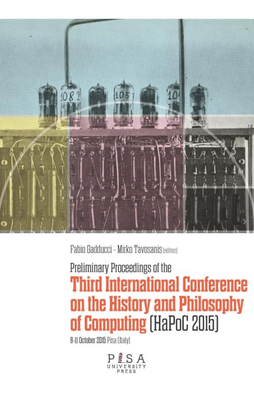 Preliminary proceedings of the Third International Conference on the history and philosophy of computing.