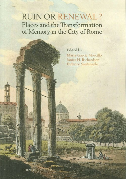 Ruin or Renewal? Places and the Transformation of Memory in the City of Rome.