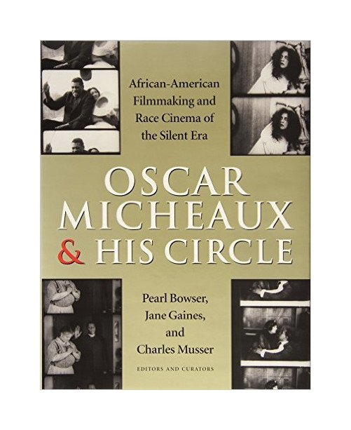 Oscar Micheaux & His Circle: African-American Filmmaking and Race Cinema of the Silent Era.