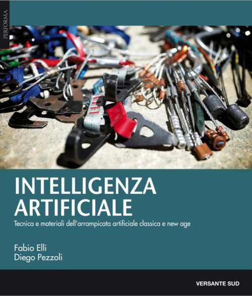 Intelligenza artificiale. Tecnica, materiali e storie dell'arrampicata artificiale classica e new age.