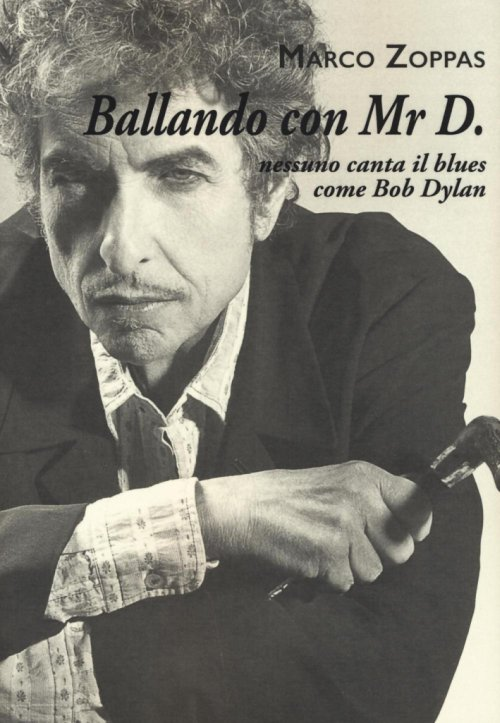 Ballando con Mr. D. Nessuno canta il blues come Bob Dylan.