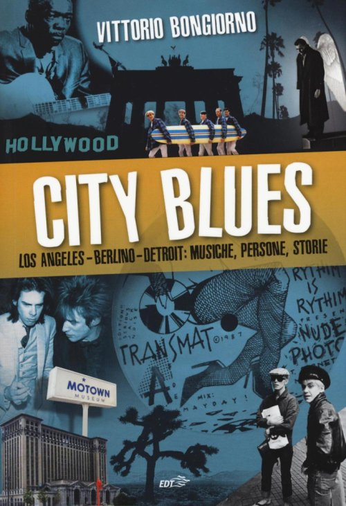 City blues. Los Angeles - Berlino - Detroit: musiche, persone, storie.