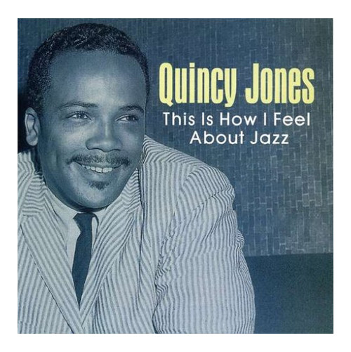 Quincy Jones. This Is How i Feel About Jazz. CD.