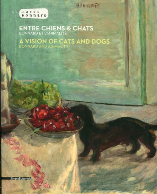Entre Chien Et Chat. Bonnard Et l'Animalité. A Vision of Cats and Dogs. Bonnard and Animality.