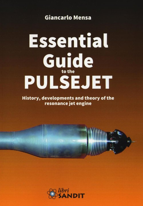 Essential guide to the pulsejet. History, developments and theory of the resonance jet engine.