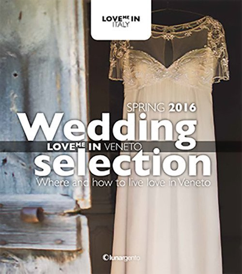 Love me in Veneto. Wedding selection. Spring 2016. Ediz. multilingue.