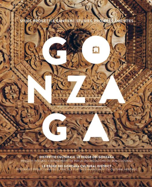 Gonzaga. Studi, Progetti e Cantieri. Gonzaga Cultural District, Integrated Projects and Best Practice For the Enhancement of Cultural Heritage.