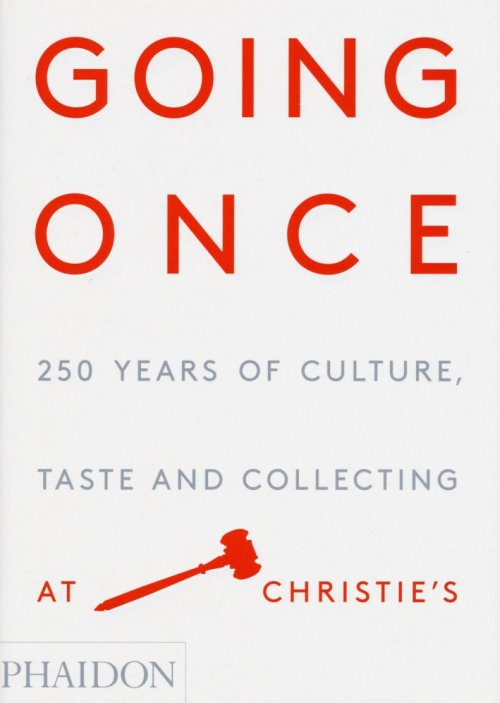 Going Once. 250 Years of Culture, Taste and Collecting at Christie's.