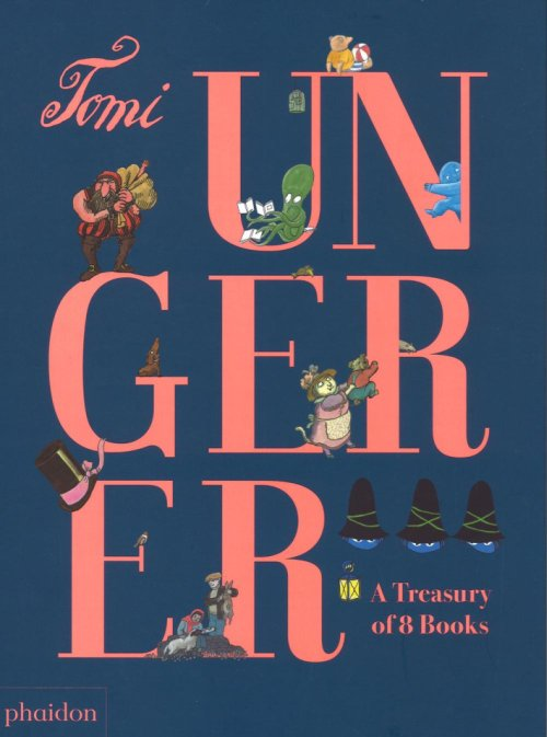 Tomi Ungerer: A Treasury of 8 Books.