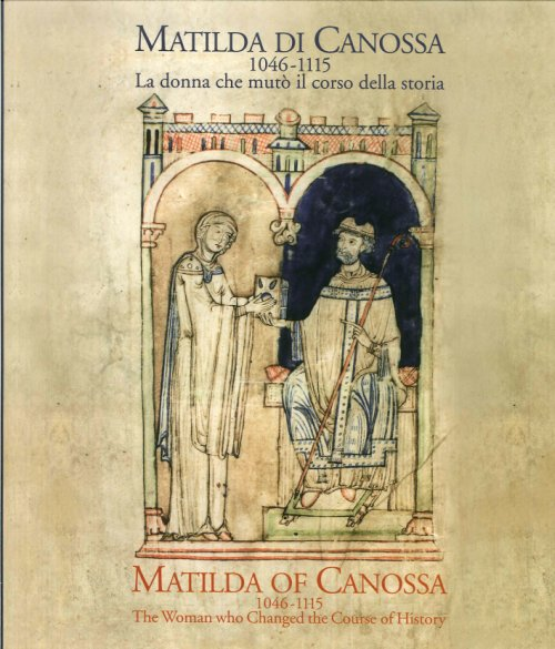 Matilda di Canossa (1046-1115) la Donna che Mutò il Corso della Storia. Matilda of Canossa (1046-115). the Woman Who Changed the Course of History.