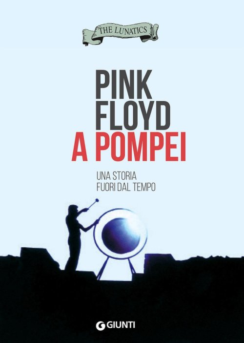 Pink Floyd a Pompei. The lunatics.