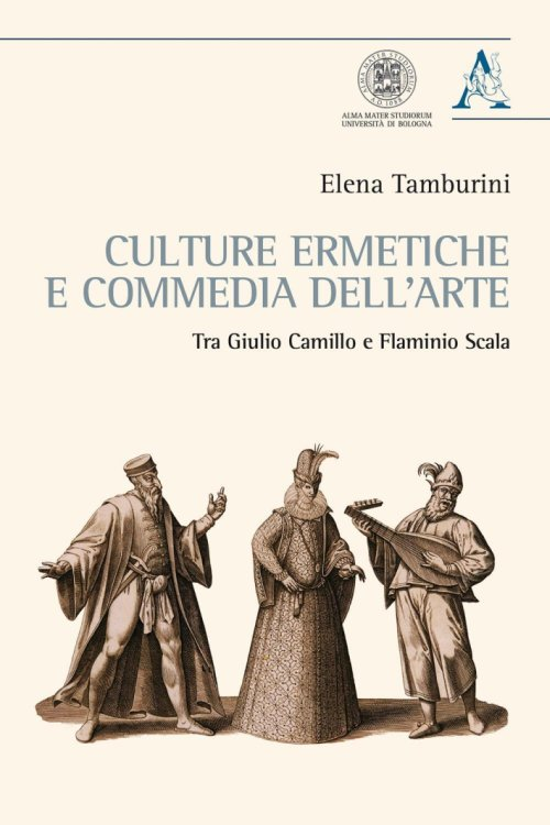 Culture ermetiche e commedia dell'arte. Tra Giulio Camillo e Flaminio Scala.