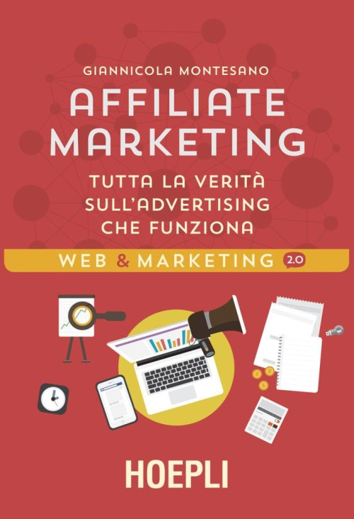 Affiliate Marketing. Tutta la verità sull'advertising che funziona.