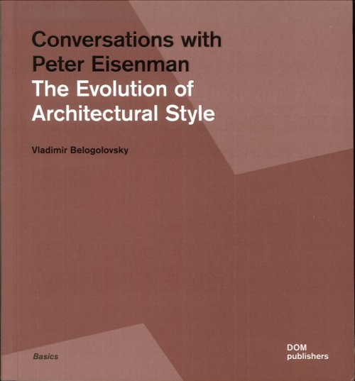 Conversations with Peter Eisenman. The Evolution of Architectural Style.
