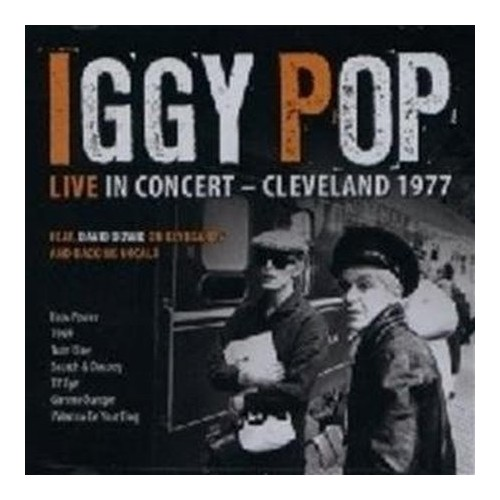 Iggy Pop. Live in Concert. Cleveland 1977 CD.
