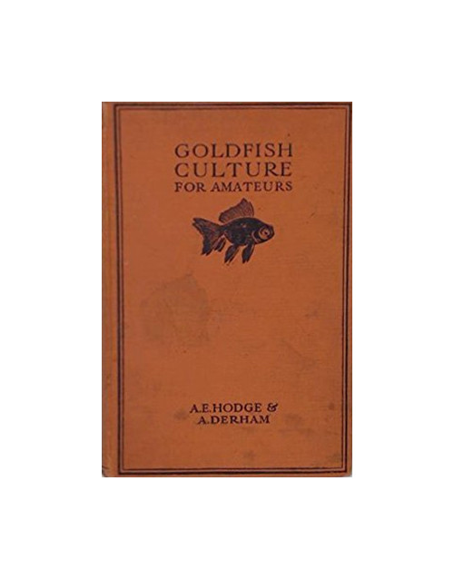 Goldfish Culture for Amateurs : How to Breed and Rear Goldfish in Aquaria and Ponds.