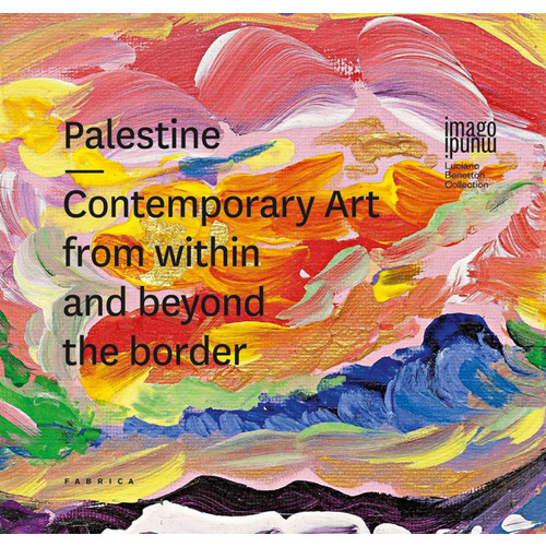 Palestine. Contemporary Art From Within and Beyond the Border.